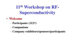 11 th  Workshop on RF-Superconductivity