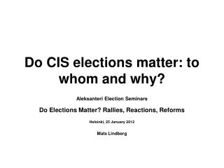 Do CIS elections matter: to whom and why?