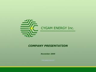 COMPANY PRESENTATION November 2009 cygamenergy