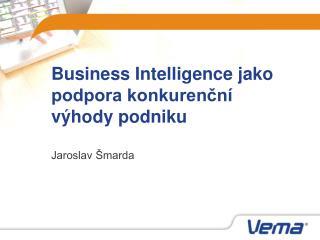 Business  Intelligence  jako podpora konkurenční výhody podniku