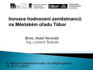 Brno ,  Hotel Voroněž Ing. Lubomír Šrámek