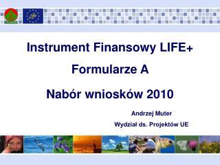 Instrument Finansowy LIFE+ Formularze A  Nabór wniosków 2010