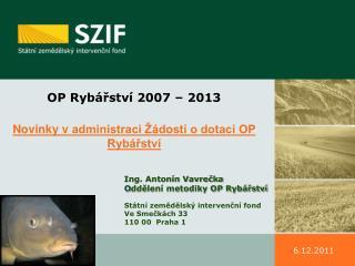 OP Rybářství 2007 – 2013 Novinky vadministraci Žádostí o dotaci OP Rybářství