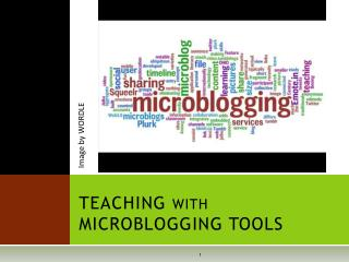 TEACHING with MICROBLOGGING TOOLS