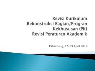 Revisi Kurikulum Rekonstruksi Bagian/Progran Kekhususan (PK) Revisi Peraturan Akademik