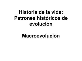 Historia de la vida: Patrones hist�ricos de evoluci�n Macroevoluci�n