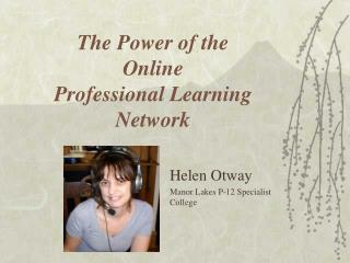 The Power of the  Online  Professional Learning  Network