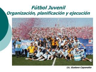 Fútbol Juvenil Organización, planificación y ejecución