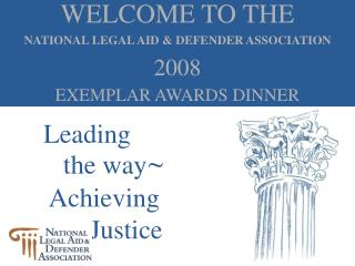 WELCOME TO THE NATIONAL LEGAL AID & DEFENDER ASSOCIATION 2008 EXEMPLAR AWARDS DINNER