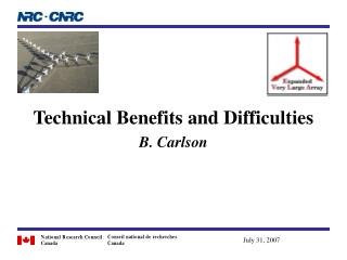 Technical Benefits and Difficulties B. Carlson