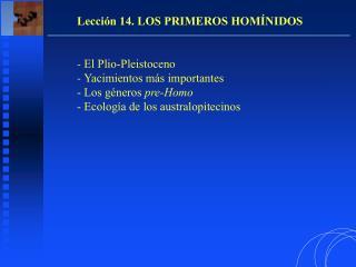 Lección 14. LOS PRIMEROS HOMÍNIDOS -  El Plio-Pleistoceno -  Yacimientos más importantes