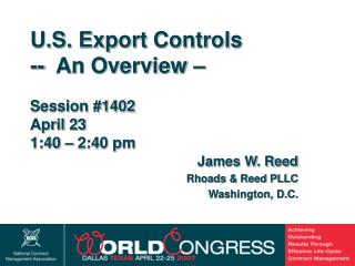 U.S. Export Controls --  An Overview – Session #1402 April 23  1:40 – 2:40 pm