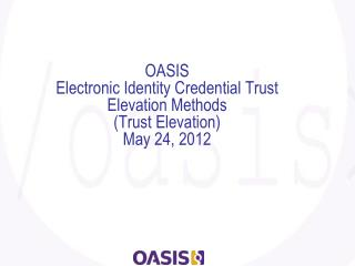 OASIS  Electronic Identity Credential Trust Elevation Methods  (Trust Elevation) May 24, 2012