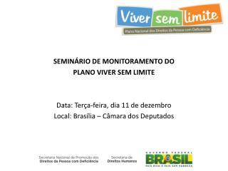 SEMINÁRIO DE MONITORAMENTO DO  PLANO VIVER SEM LIMITE Data: Terça-feira, dia 11 de dezembro