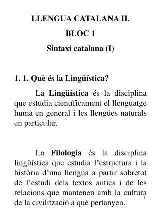 LLENGUA CATALANA II.  BLOC 1 Sintaxi catalana (I) 1. 1. Què és la Lingüística?