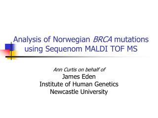Analysis of Norwegian  BRCA  mutations using Sequenom MALDI TOF MS