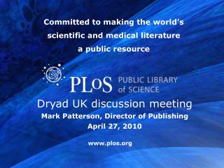 Dryad UK discussion meeting Mark Patterson, Director of Publishing April 27, 2010