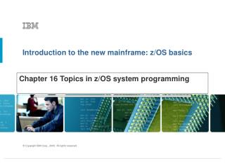 Chapter 16 Topics in z/OS system programming