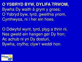 O YSBRYD BYW, DYLIFA TRWOM, Bywha Dy waith â grym y groes;  O Ysbryd byw, tyrd, gweithia ynom,