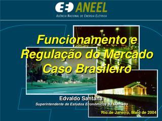 Funcionamento e Regulação do Mercado Caso Brasileiro