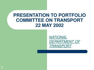 PRESENTATION TO PORTFOLIO COMMITTEE ON TRANSPORT 22 MAY 2002