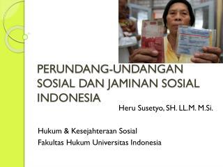 PERUNDANG-UNDANGAN SOSIAL DAN  JAMINAN SOSIAL INDONESIA