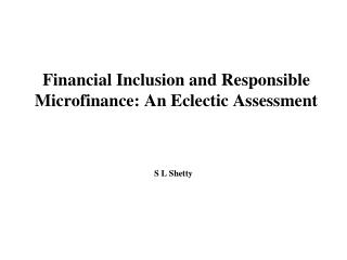Financial Inclusion and Responsible Microfinance: An Eclectic Assessment
