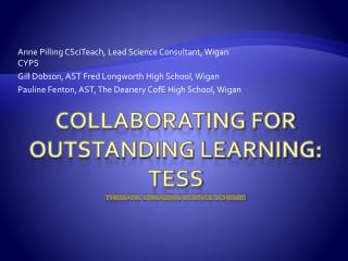 Collaborating for outstanding learning: TESS thematic engaging science scheme!