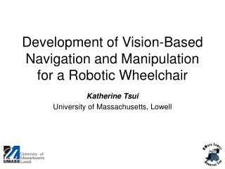 Development of Vision-Based Navigation and Manipulation for a Robotic Wheelchair