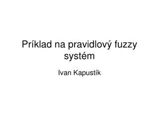 Príklad na pravidlový fuzzy systém