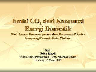 Oleh: Fefen Suhedi Pusat Litbang Permukiman  �  Dep. Pekerjaan Umum Bandung, 15 Maret 2005