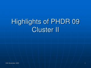 Highlights of PHDR 09 Cluster II
