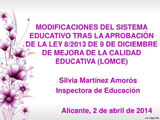 Silvia Martínez Amorós Inspectora de Educación  Alicante, 2 de abril de 2014