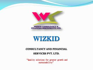 WIZKID CONSULTANCY AND FINANCIAL SERVICES PVT. LTD .