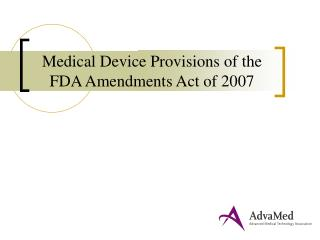 Medical Device Provisions of the FDA Amendments Act of 2007