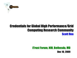 Credentials for Global High Performance/Grid Computing Research Community  Scott Rea