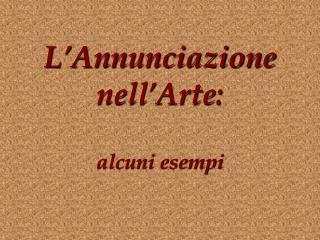 L Annunciazione nell Arte:  alcuni esempi