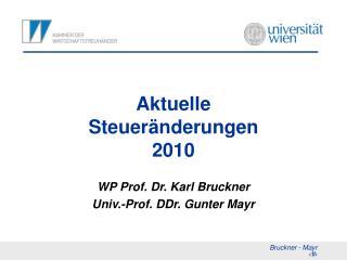 Aktuelle Steuer nderungen 2010  WP Prof. Dr. Karl Bruckner Univ.-Prof. DDr. Gunter Mayr