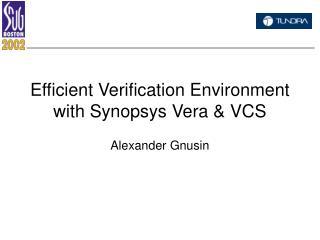 Efficient Verification Environment with Synopsys Vera & VCS
