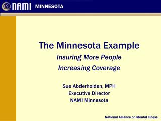The Minnesota Example Insuring More People  Increasing Coverage Sue Abderholden, MPH
