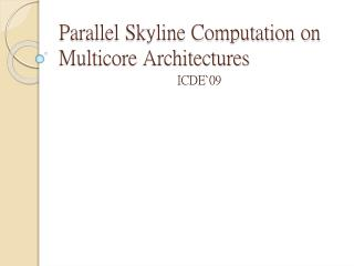 Parallel Skyline Computation on Multicore Architectures