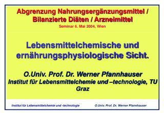 Lebensmittelchemische und ern hrungsphysiologische Sicht.  O.Univ. Prof. Dr. Werner Pfannhauser Institut f r Lebensmitte