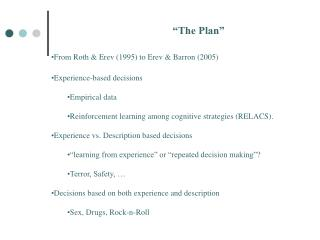 """The Plan"" From Roth & Erev (1995) to Erev & Barron (2005) Experience-based decisions"