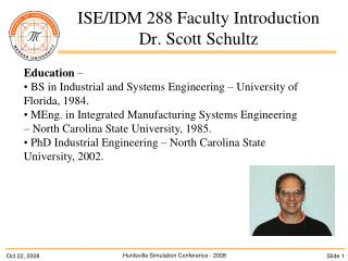 ISE/IDM 288 Faculty Introduction  Dr. Scott Schultz