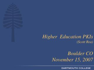 Higher  Education PKIs (Scott Rea)  Boulder CO  November 15, 2007