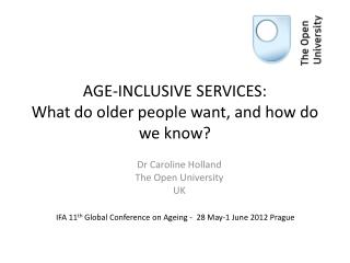 AGE-INCLUSIVE SERVICES: What  do older people want, and how do we know?