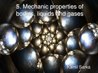 5. Mechanic properties of bodies, liquids and gases