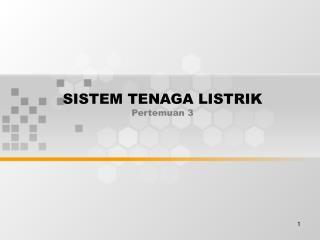 SISTEM TENAGA LISTRIK Pertemuan 3