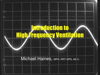 Introduction to  High Frequency Ventilation