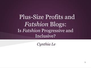 Plus-Size Profits and  Fatshion  Blogs:  Is  Fatshion  Progressive and Inclusive?
